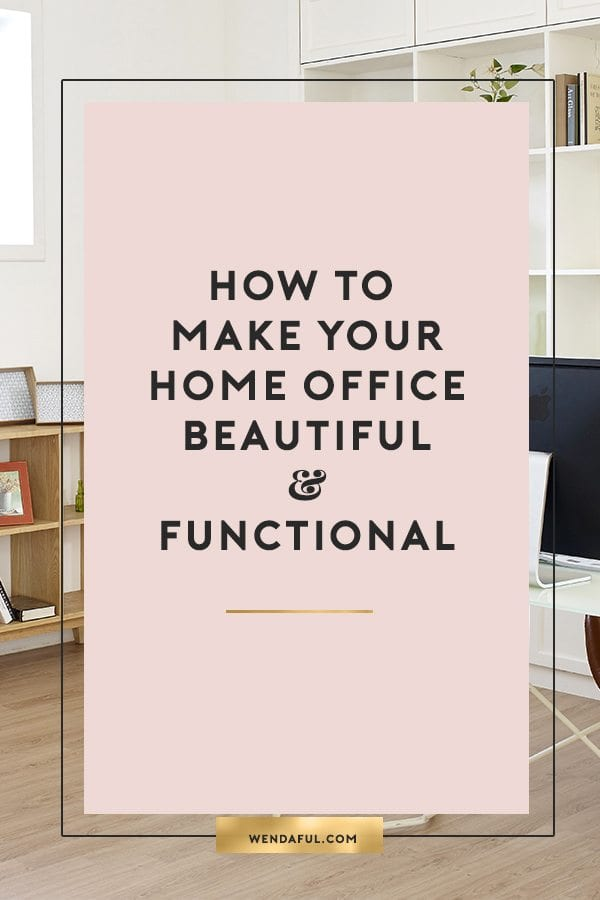 How to Make Your Home Office Beautiful and Functional | Wendaful ...